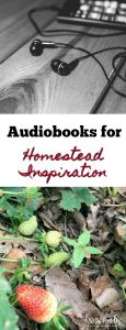 Audiobooks for homestead inspiration