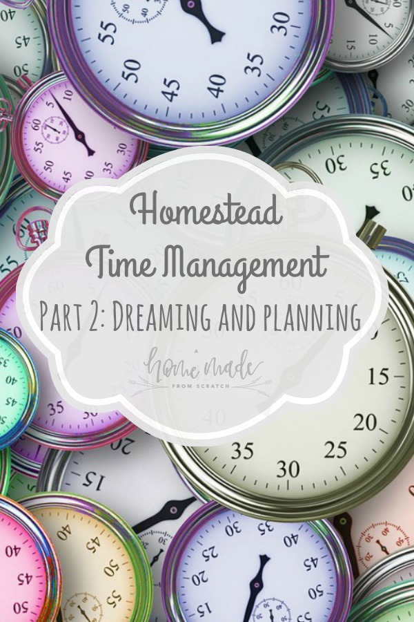 Learn how to go from dreaming to planning and finally doing. Homestead time management part 2