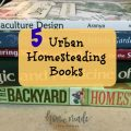 5 great books to consider for your urban homesteading journey