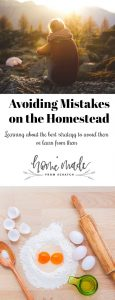Learn about methods to avoid and learn from mistakes on the homestead